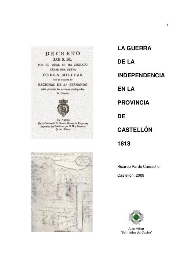 """1  LA GUERRA DE LA INDEPENDENCIA EN LA PROVINCIA DE CASTELLÓN 1813  Ricardo Pardo Camacho Castellón, 2009  Aula Militar """"B..."""