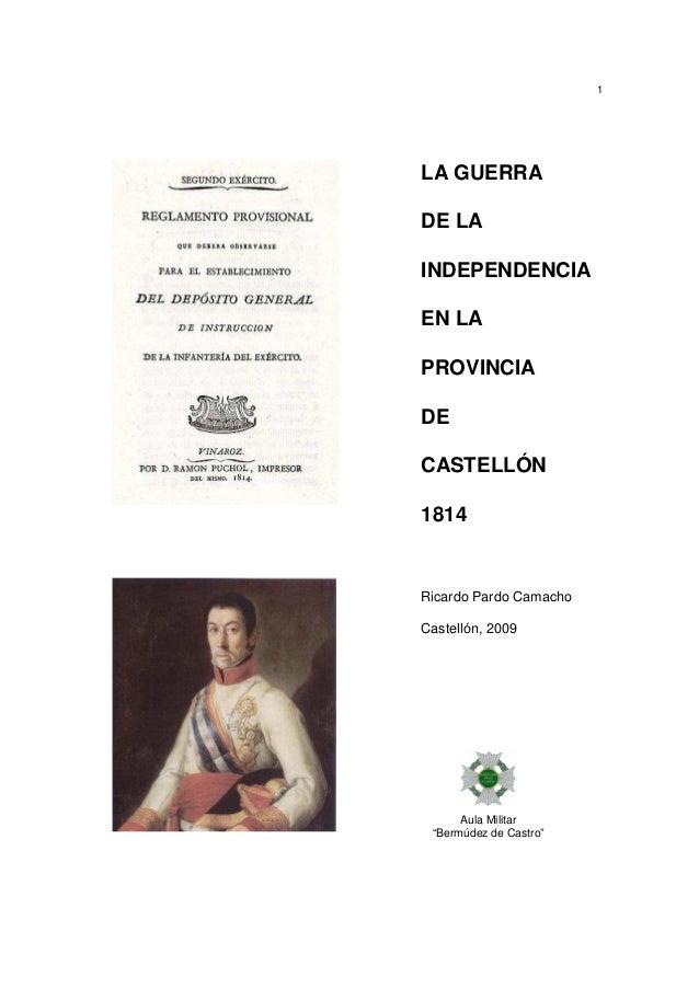 """1  LA GUERRA DE LA INDEPENDENCIA EN LA PROVINCIA DE CASTELLÓN 1814  Ricardo Pardo Camacho Castellón, 2009  Aula Militar """"B..."""