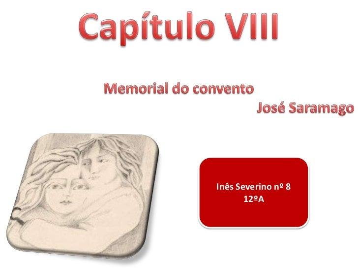 Capítulo VIII<br />Memorial do convento<br />José Saramago<br />Inês Severino nº 8<br />12ºA<br />