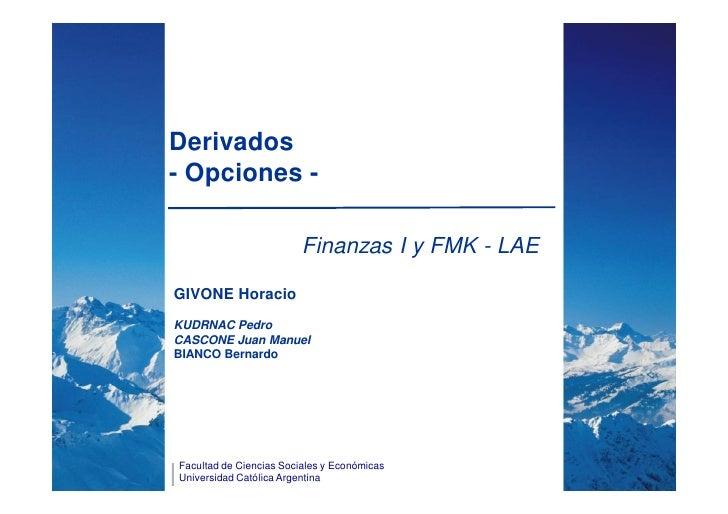 Derivados- Opciones -                         Finanzas I y FMK - LAEGIVONE HoracioKUDRNAC PedroCASCONE Juan ManuelBIANCO B...