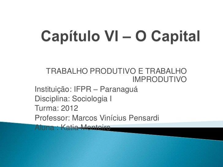 TRABALHO PRODUTIVO E TRABALHO                            IMPRODUTIVOInstituição: IFPR – ParanaguáDisciplina: Sociologia IT...