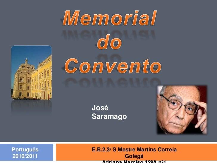 Memorial <br />do <br />Convento<br />José Saramago<br />E.B.2,3/ S Mestre Martins Correia Golegã<br />Adriana Narciso 12º...