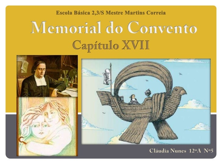 Escola Básica 2,3/S Mestre Martins Correia<br />Memorial do Convento<br />Capítulo XVII<br />Cláudia Nunes  12ºA  Nº5<br />