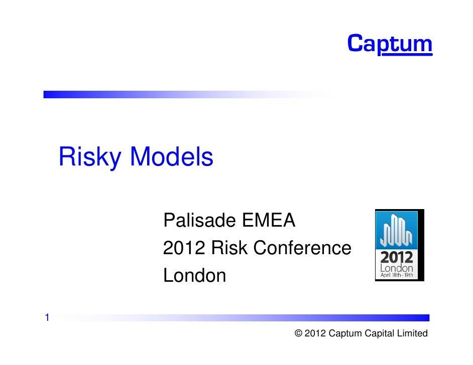 Risky Models            Palisade EMEA            2012 Risk Conference            London1                         © 2012 Ca...