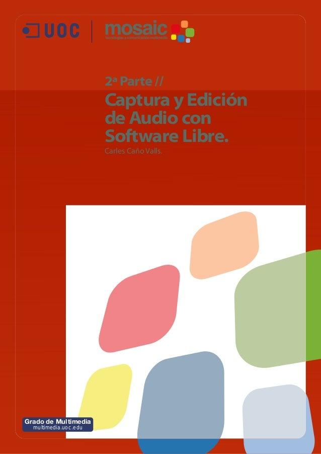 2ª Parte //  Captura y Edición de Audio con Software Libre. Carles Caño Valls.  Grado de Multimedia multimedia.uoc.edu