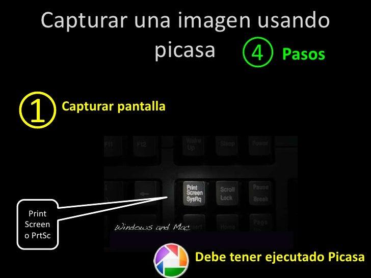Capturar una imagen usando picasa<br />4<br />Pasos<br />1<br />Capturar pantalla<br />PrintScreen o PrtSc<br />Debe tener...
