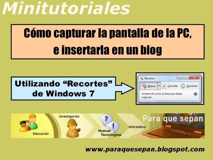"""Cómo capturar la pantalla de la PC,      e insertarla en un blogUtilizando """"Recortes""""     de Windows 7"""