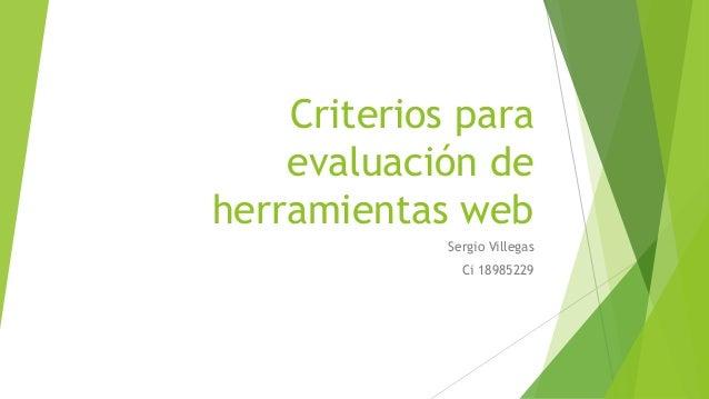 Criterios para evaluación de herramientas web Sergio Villegas Ci 18985229
