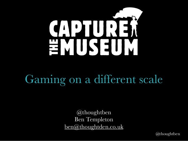 @thoughtben@thoughtbenBen Templetonben@thoughtden.co.ukGaming on a different scale