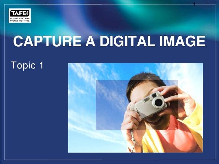 1<br />Topic 1<br />Capture A Digital Image<br />