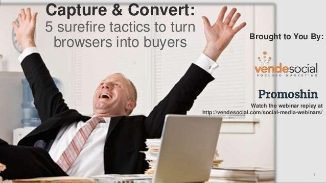 Paul Slack : 972-816-8548 : pslack@vendesocial.com 1 enmoredesign.com Capture & Convert: 5 surefire tactics to turn browse...