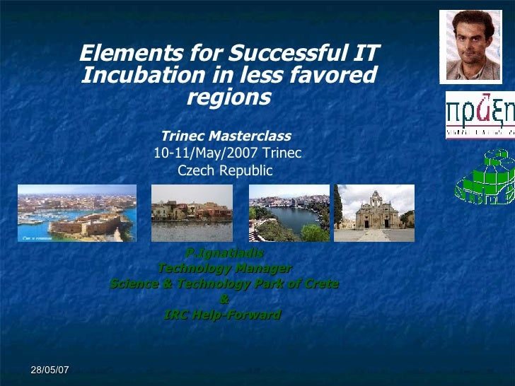P.Ignatiadis Technology Manager Science & Technology Park of Crete & IRC Help-Forward  Elements for Successful IT Incubati...