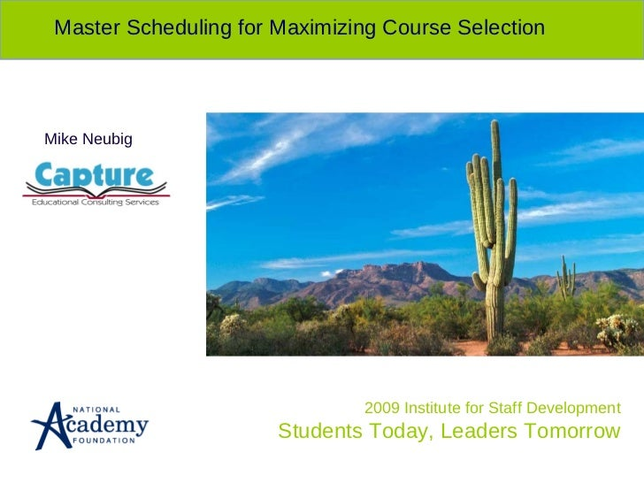2009 Institute for Staff Development Students Today, Leaders Tomorrow Master Scheduling for Maximizing Course Selection Mi...