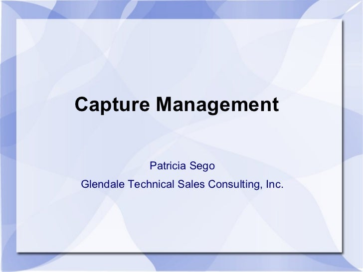 Capture Management             Patricia SegoGlendale Technical Sales Consulting, Inc.
