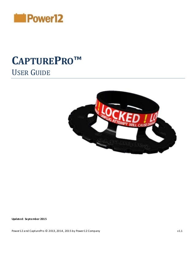 CAPTUREPRO™ USER GUIDE Updated: September 2015 Power12 and CapturePro © 2013,2014, 2015 by Power12 Company v1.1