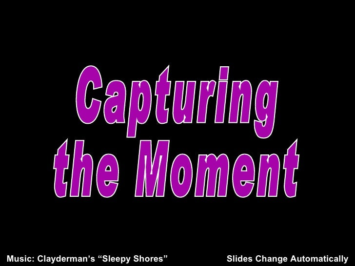 """Capturing the Moment Music: Clayderman's """"Sleepy Shores"""" Slides Change Automatically"""