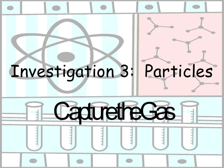 Investigation 3:  Particles Capture the Gas