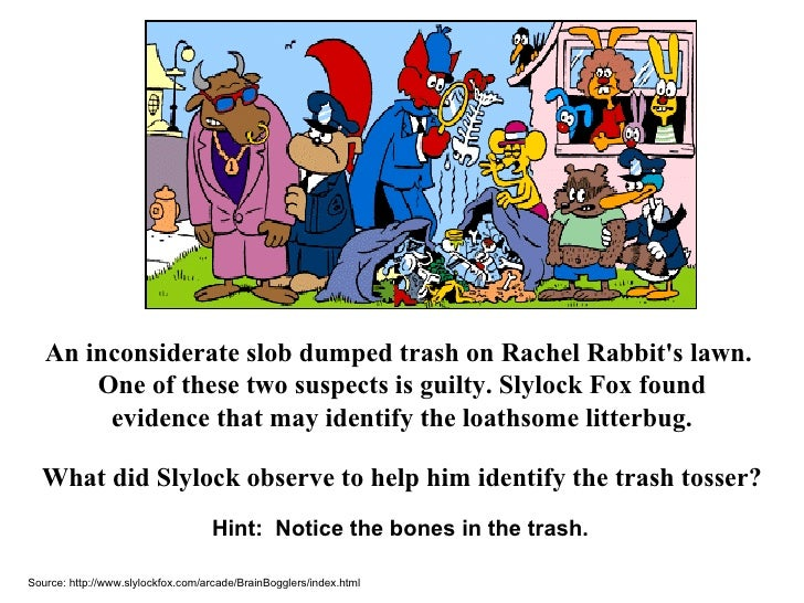 Hint:  Notice the bones in the trash. An inconsiderate slob dumped trash on Rachel Rabbit's lawn.  One of these two suspec...