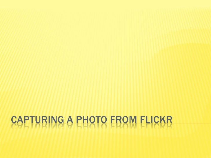 CAPTURING A PHOTO FROM FLICKR