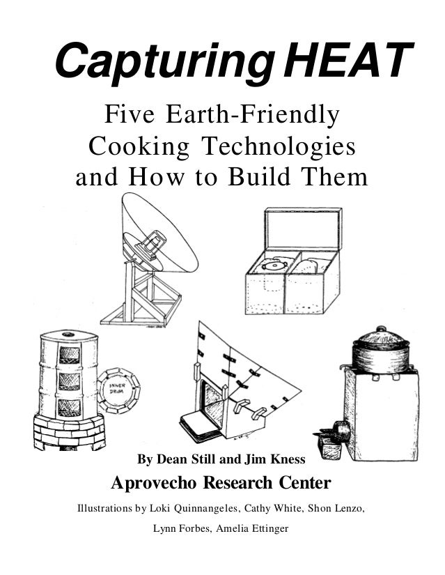 Capturing HEAT  Five Earth-Friendly Cooking Technologiesand How to Build Them             By Dean Still and Jim Kness     ...