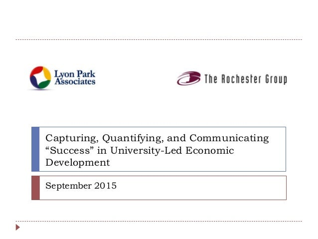 "Capturing, Quantifying, and Communicating ""Success"" in University-Led Economic Development September 2015"