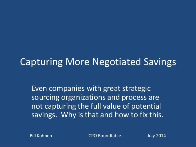 Capturing More Negotiated Savings Even companies with great strategic sourcing organizations and process are not capturing...