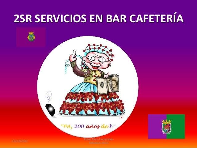 2SR SERVICIOS EN BAR CAFETERÍA             Elena Llera Fernández12/12/2012                MÁLAGA 2012