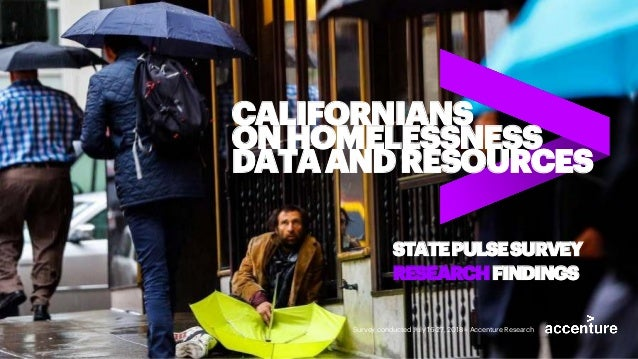 CALIFORNIANS ONHOMELESSNESS DATAANDRESOURCES STATEPULSESURVEY RESEARCHFINDINGS Survey conducted July 16-27, 2018 – Accentu...