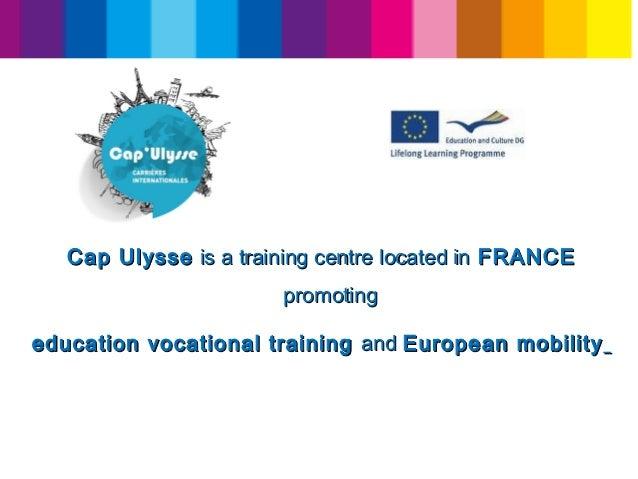 Cap UlysseCap Ulysseis a training centre located inis a training centre located in FRANCEFRANCE promotingpromoting educa...