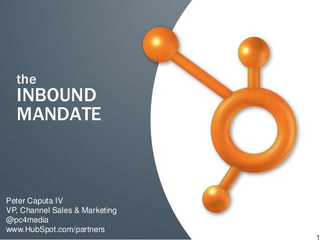 the  INBOUND  MANDATEPeter Caputa IVVP, Channel Sales & Marketing@pc4mediawww.HubSpot.com/partners