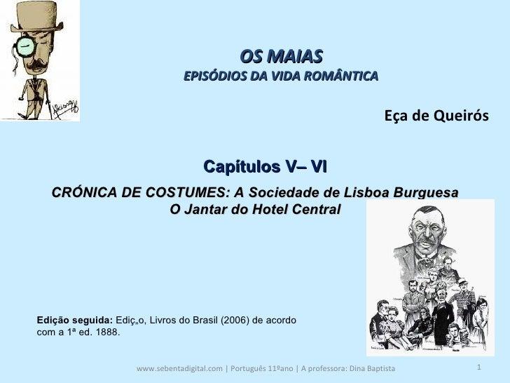 www.sebentadigital.com | Português 11ºano | A professora: Dina Baptista  OS MAIAS EPISÓDIOS DA VIDA ROMÂNTICA Eça de Queir...
