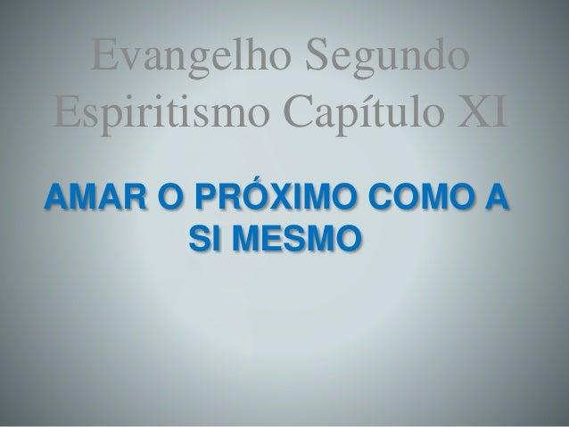 AMAR O PRÓXIMO COMO A SI MESMO Evangelho Segundo Espiritismo Capítulo XI