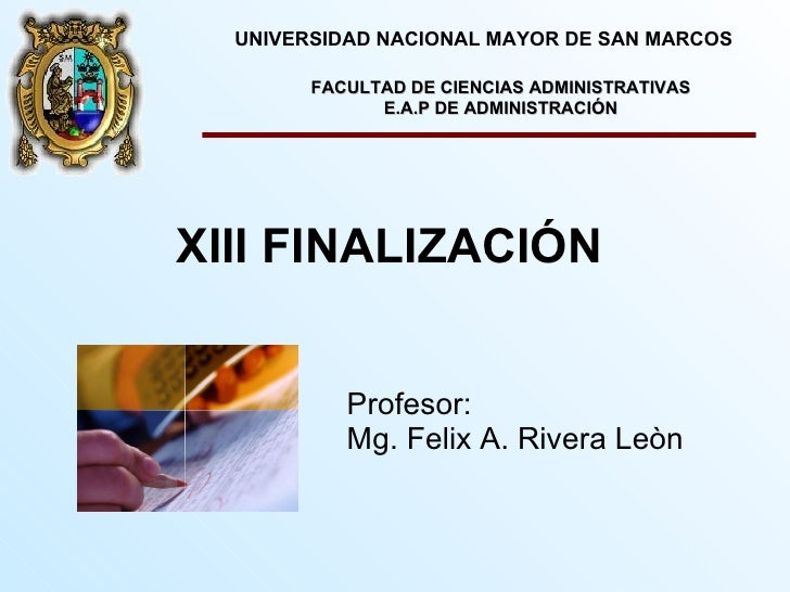 <ul><li>Profesor: </li></ul><ul><li>Mg. Felix A. Rivera Leòn </li></ul>XIII FINALIZACIÓN FACULTAD DE CIENCIAS ADMINISTRATI...