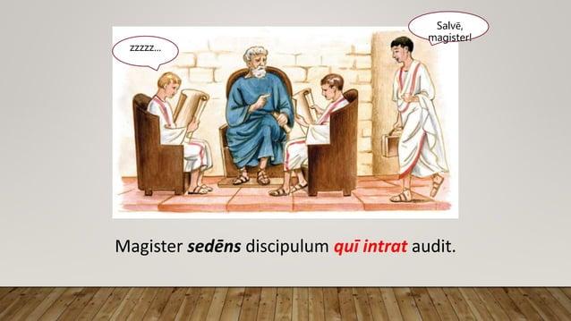 Salvē, magister! zzzzz... Magister sedēns discipulum quī intrat audit.