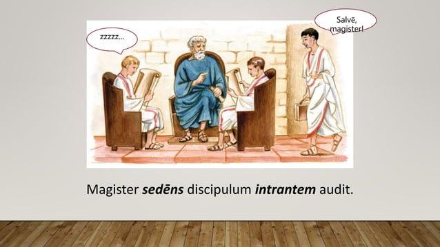 Salvē, magister! zzzzz... Magister sedēns discipulum intrantem audit.