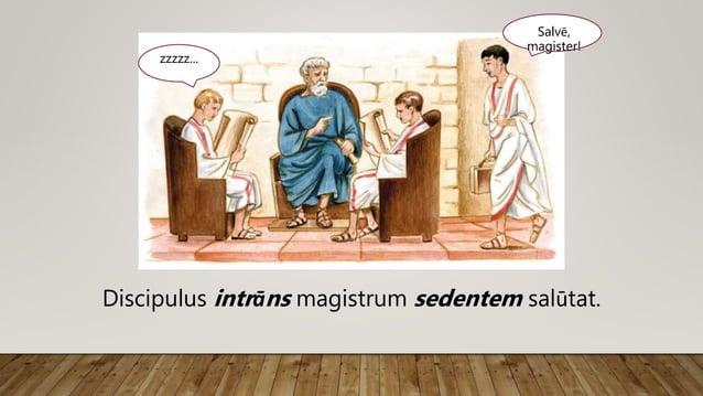 Salvē, magister! zzzzz... Discipulus intrāns magistrum sedentem salūtat.