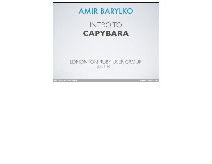 AMIR BARYLKO                           INTRO TO                          CAPYBARA               EDMONTON RUBY USER GROUP  ...