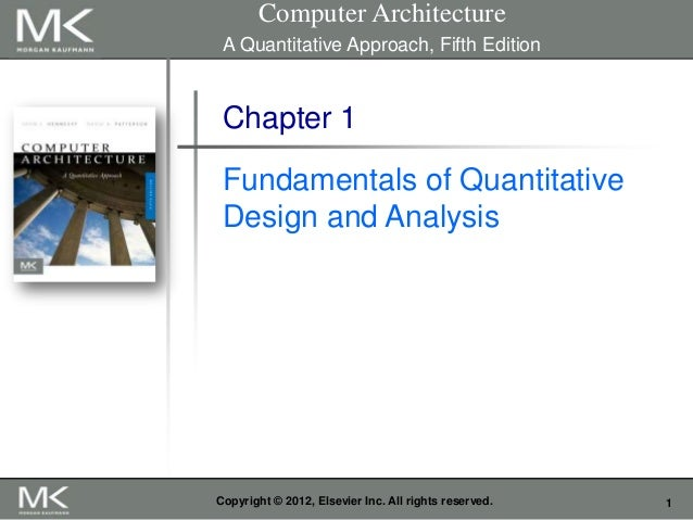 Computer Architecture A Quantitative Approach, Fifth Edition  Chapter 1 Fundamentals of Quantitative Design and Analysis  ...