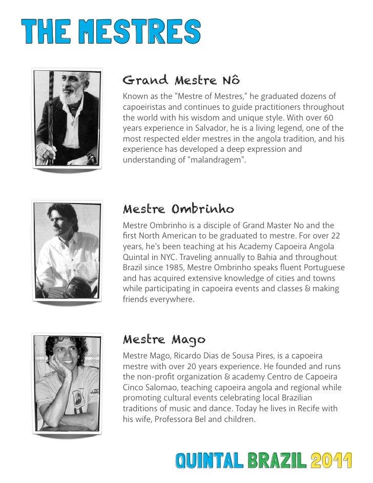 "THE MESTRES      Grand Mestre Nô      Known as the ""Mestre of Mestres,"" he graduated dozens of      capoeiristas and conti..."