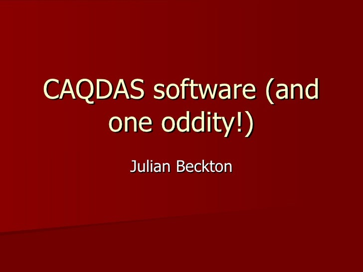 CAQDAS software (and one oddity!) Julian Beckton