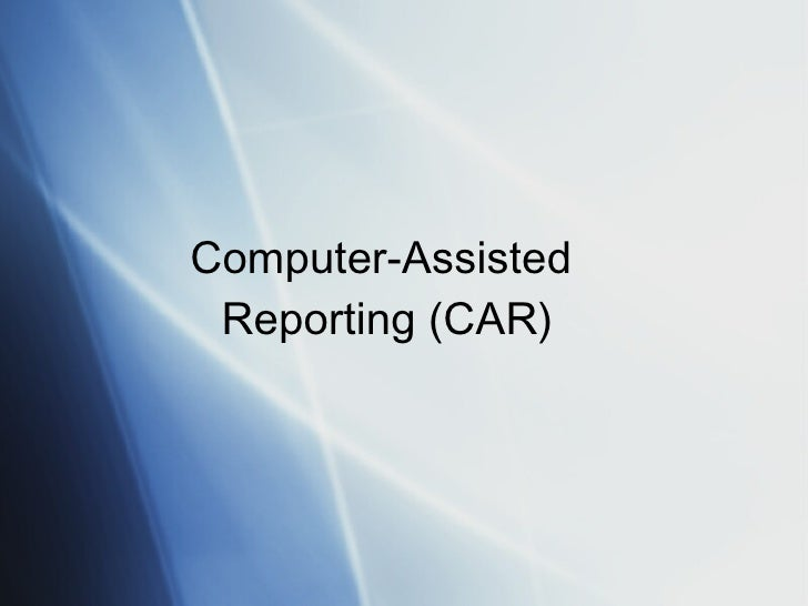 Computer-Assisted  Reporting (CAR)