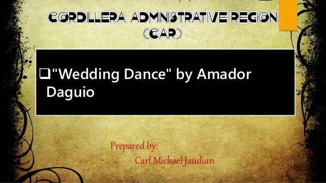 reflection about wedding dance by amador daguio Reflection about wedding dance by amador daguio others intheir community it is not a case of not loving lumnay, which he does, but of his perceived necessity of a son to beconsidered a man.