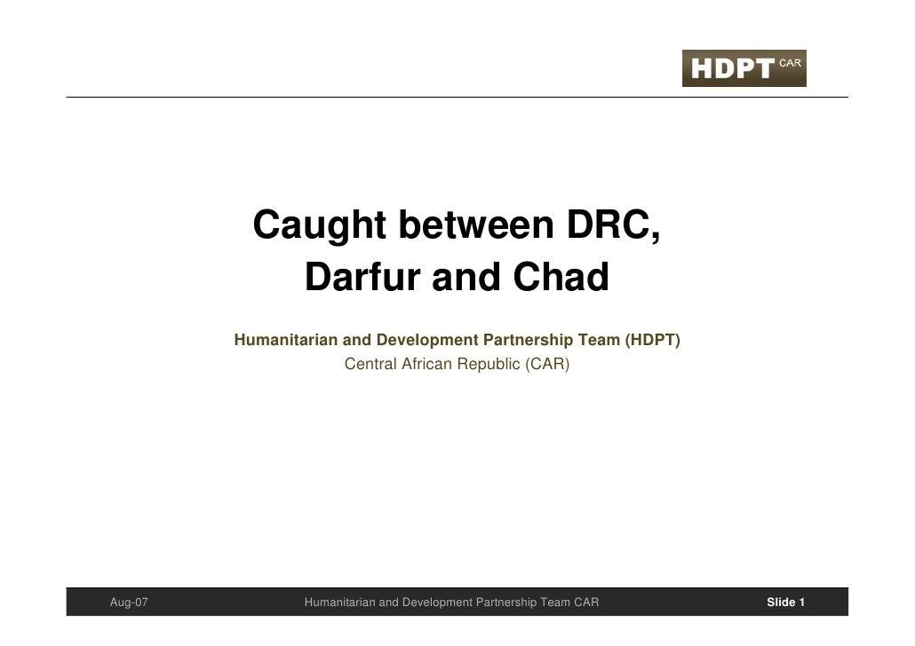 Caught between DRC,              Darfur and Chad          Humanitarian and Development Partnership Team (HDPT)            ...