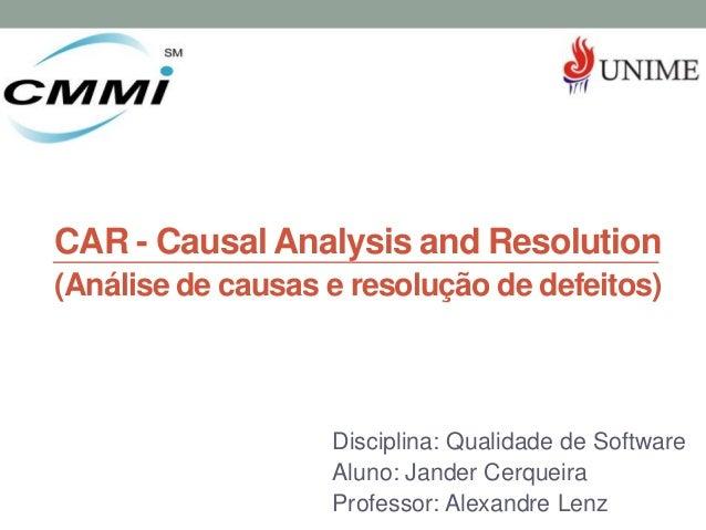 CAR - Causal Analysis and Resolution(Análise de causas e resolução de defeitos)                   Disciplina: Qualidade de...