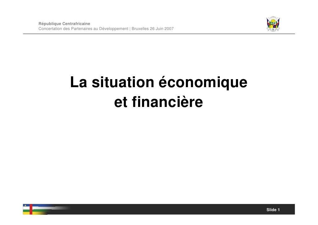 République Centrafricaine Concertation des Partenaires au Développement | Bruxelles 26 Juin 2007                     La si...