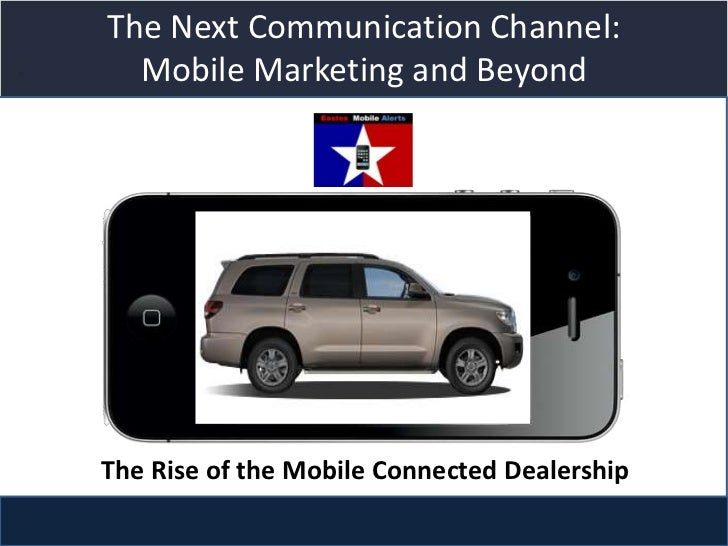 The Next Communication Channel:  Mobile Marketing and Beyond              Title slideThe Rise of the Mobile Connected Deal...