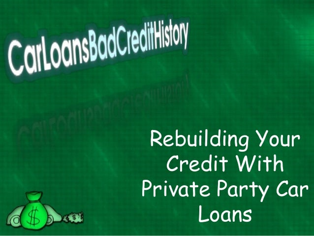 Rebuilding Your   Credit WithPrivate Party Car      Loans