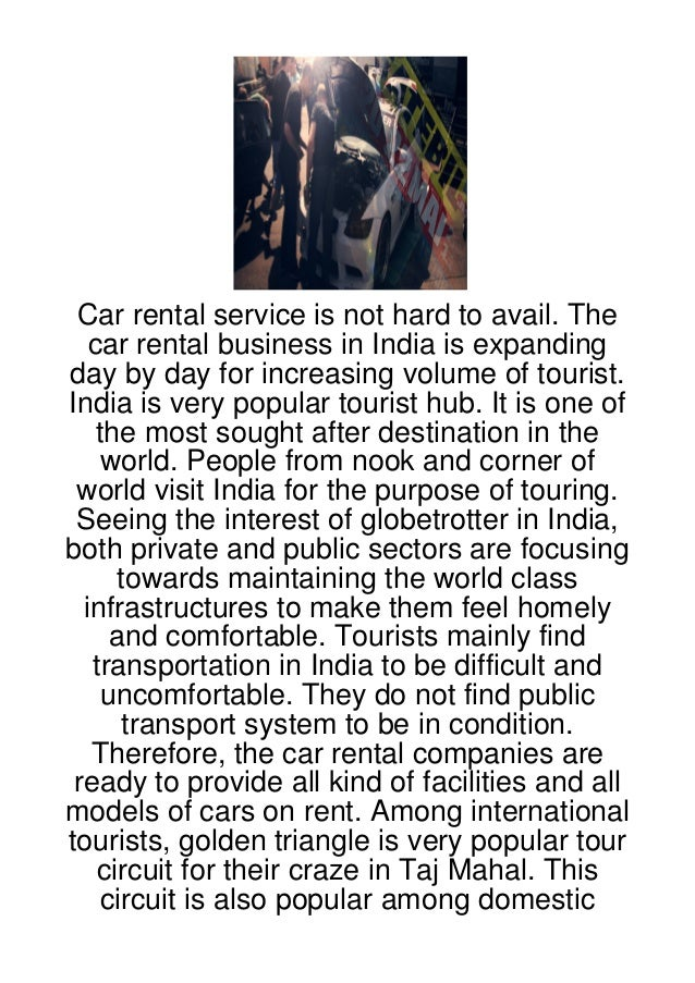 Car rental service is not hard to avail. The   car rental business in India is expandingday by day for increasing volume o...