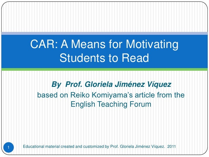 By  Prof. Gloriela Jiménez Víquez<br />based on Reiko Komiyama's article from the English Teaching Forum<br />CAR: A Means...