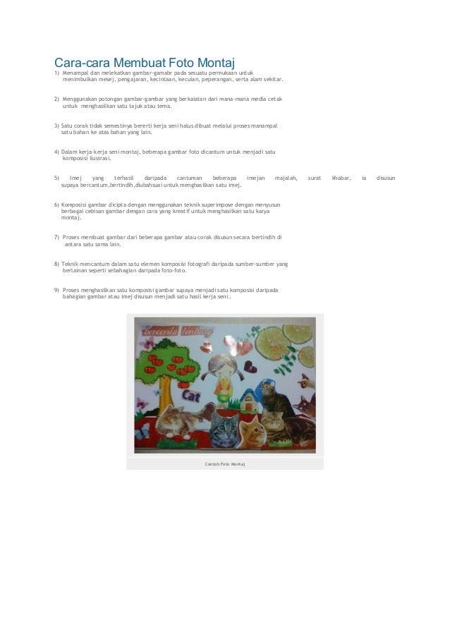 Cara-cara Membuat Foto Montaj 1) Menampal dan melekatkan gambar-gamabr pada sesuatu permukaan untuk menimbulkan mesej, pen...